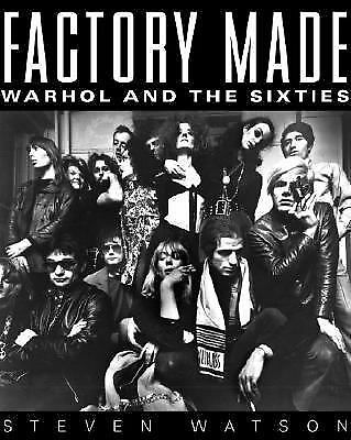 Factory Made: Warhol and the Sixties by Watson, Steven