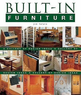 Built-In Furniture : A Gallery of Design Ideas by James L. Tolpin (2002,...