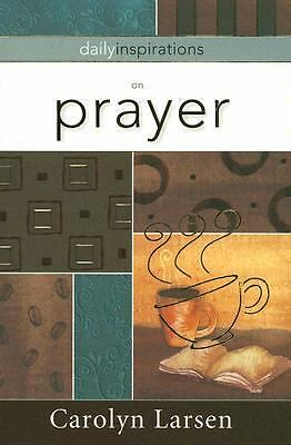 Daily Inspirations on Prayer by Carolyn Larsen (2007, Paperback)