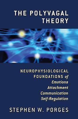 The Polyvagal Theory: Neurophysiological Foundations of Emotions, Attachment, C