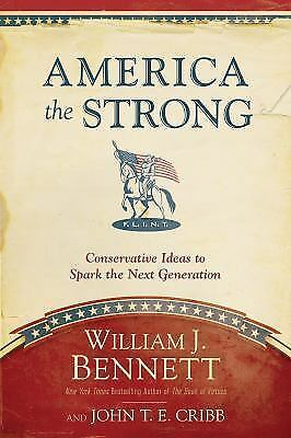 America the Strong: Conservative Ideas to by William J. Bennett [Hardcover] EUC