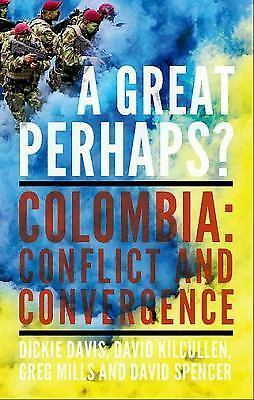 A Great Perhaps?: Colombia: Conflict and Divergence by Davis, Dickie, Kilcullen