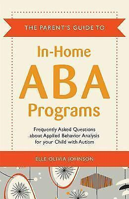 The Parent's Guide to In-Home ABA Programs : Frequently Asked Questions about...