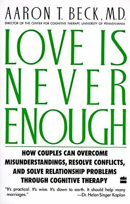 Love Is Never Enough: How Couples Can Overcome Misunderstandings, Resolve Confli