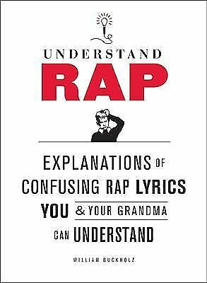 Understand Rap: Explanations of Confusing Rap Lyrics You and Your Grandma Can Un