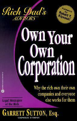 Own Your Own Corporation: Why the Rich Own Their Own Companies and Everyone Else