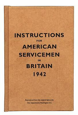 Instructions for American Servicemen in Britain, 1942: Reproduced from the origi