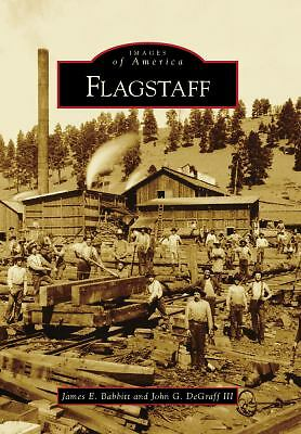 Flagstaff (Images of America) - DeGraff III, John G., Babbitt, James E. - Good C