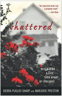Shattered: Reclaiming a Life Torn Apart by Violence, Sharp, Debra Puglisi, Good
