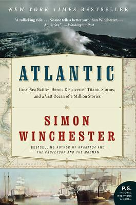 Atlantic: Great Sea Battles, Heroic Discoveries, Titanic Storms, and a Vast Ocea