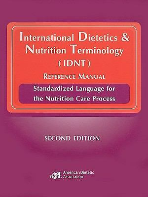 International Dietetics & Nutrition Terminology (IDNT) Reference Manual: Standar