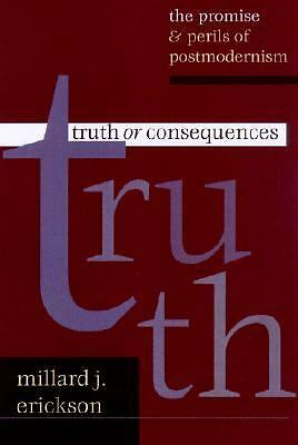 Truth or Consequences: The Promise & Perils of Postmodernism - Erickson, Millard