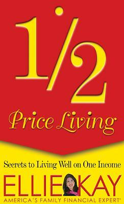Half-Price Living : Secrets to Living Well on One Income by Ellie Kay ~NEW~