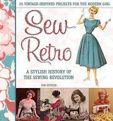 Sew Retro: 25 Vintage-Inspired Projects for the Modern Girl & A Stylish History
