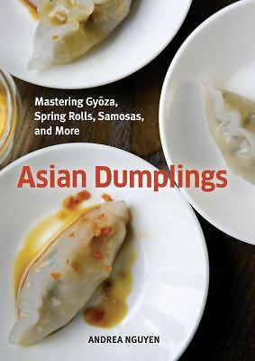 Asian Dumplings: Mastering Gyoza, Spring Rolls, Samosas, and More - Andrea Nguye