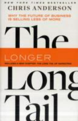 The Long Tail: Why the Future of Business is Selling Less of More - Chris Anders
