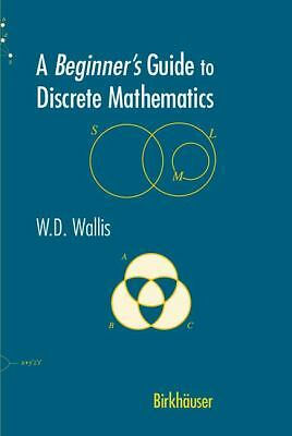 A Beginner's Guide to Discrete Mathematics, W.D. Wallis, Good Book