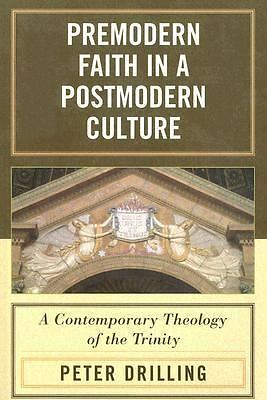 Premodern Faith in a Postmodern Culture: A Contemporary Theology of the Trinity,