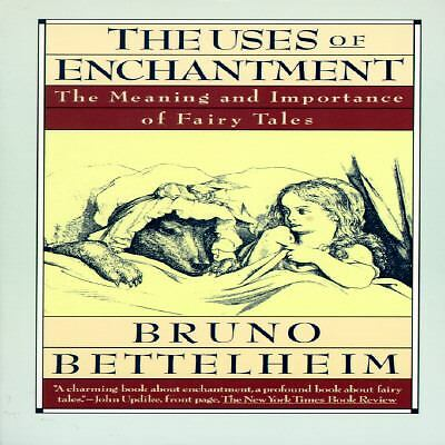 The Uses of Enchantment: The Meaning and Importance of Fairy Tales - Bettelheim,