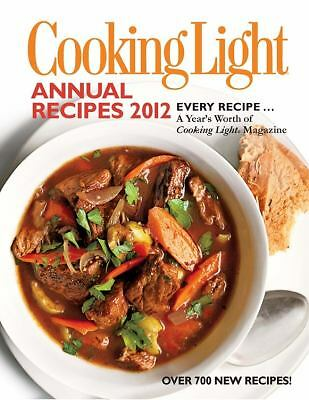 Cooking Light Annual Recipes 2012: Every Recipe... A Year's Worth of Cooking Lig