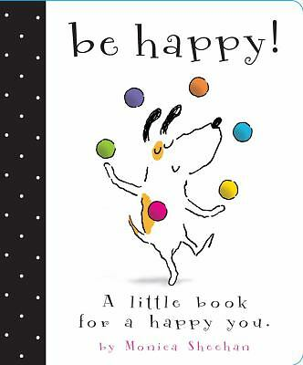 Be Happy!: A Little Book for a Happy You, Sheehan, Monica, Good Book