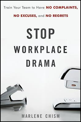 Stop Workplace Drama: Train Your Team to have No Complaints, No Excuses, and No