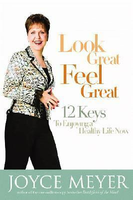 "B/N BOOK BY JOYCE MEYER, ""LOOK GREAT, FEEL GREAT"" (Enjoying a Healthy Life)"