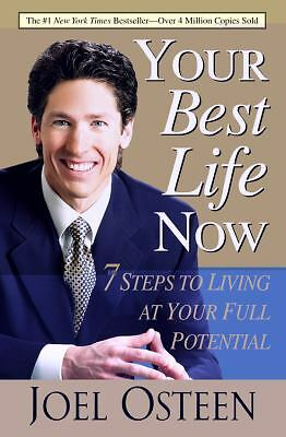 Your Best Life Now: 7 Steps to Living at Your Full Potential  Joel Osteen