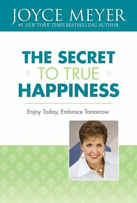 THE SECRET TO TRUE HAPPINESS - JOYCE MEYER (HARDCOVER) NEW