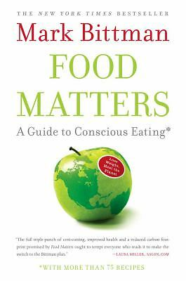 Food Matters: A Guide to Conscious Eating with More Than 75 Recipes - Bittman, M