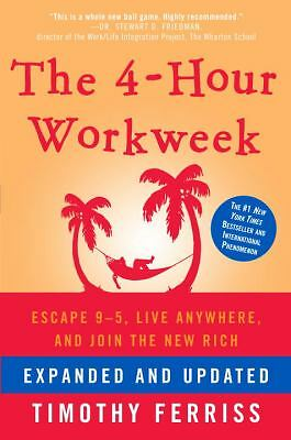 The 4-Hour Workweek: Escape 9-5, Live Anywhere, and Join the New Rich (Expanded