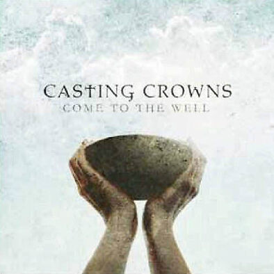 Come To The Well, Casting Crowns, Very Good