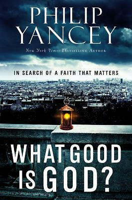 What Good Is God?: In Search of a Faith That Matters,Yancey, Philip,  Good Book
