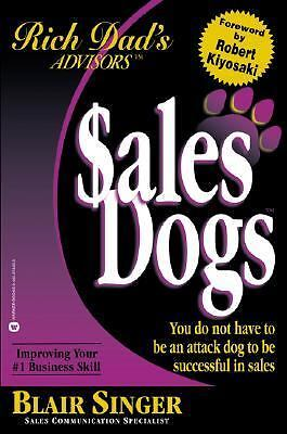 Rich Dad Advisor's Series®: SalesDogs: You Do Not Have to Be an Attack Dog to Be