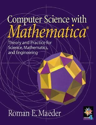Computer Science with MATHEMATICA ®: Theory and Practice for Science, Mathe