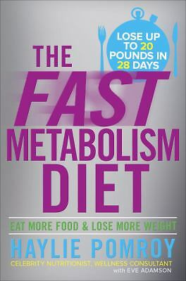 The Fast Metabolism Diet: Eat More Food and Lose More Weight - Pomroy, Haylie -