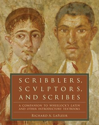 Scribblers, Sculptors, and Scribes: A Companion to Wheelock's Latin and Other In