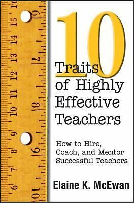 Ten Traits of Highly Effective Teachers: How to Hire, Coach, and Mentor Successf