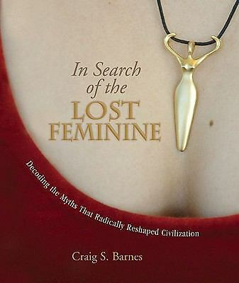 In Search of the Lost Feminine: Decoding the Myths That Radically Reshaped Civil