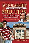The Scholarship & Financial Aid Solution: How to Go to College for Next to Nothi