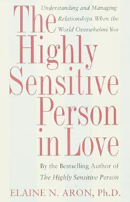 The Highly Sensitive Person in Love: Understanding and Managing Relationships Wh