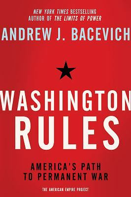 Washington Rules: America's Path to Permanent War (American Empire Project), Bac