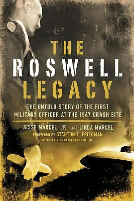 The Roswell Legacy: The Untold Story of the First Military Officer at the 1947 C