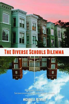 The Diverse Schools Dilemma: A Parent's Guide to Socioeconomically Mixed Public