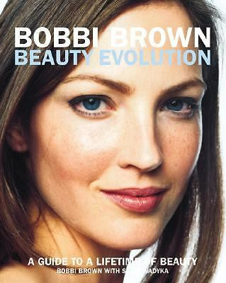 Bobbi Brown Beauty Evolution: A Guide to a Lifetime of Beauty, Bobbi Brown, Good