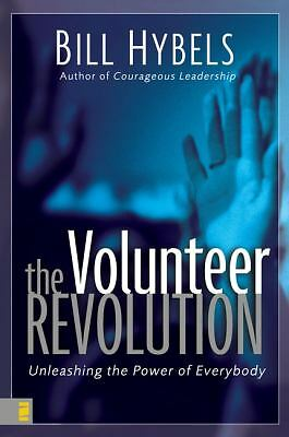 Volunteer Revolution : Unleashing the Power of Everybody by Bill Hybels...