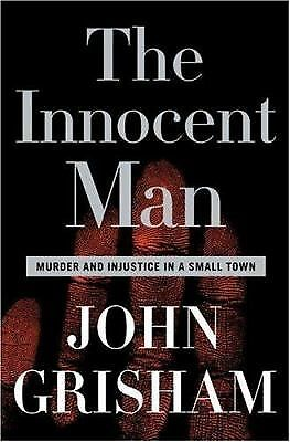 The Innocent Man: Murder and Injustice in a Small Town - John Grisham - Good Con