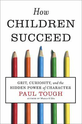 How Children Succeed: Grit, Curiosity, and the Hidden Power of Character - Paul