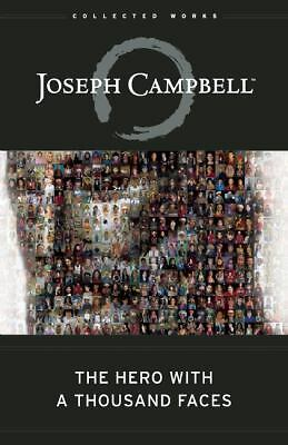 The Hero with a Thousand Faces (The Collected Works of Joseph Campbell) - Campbe