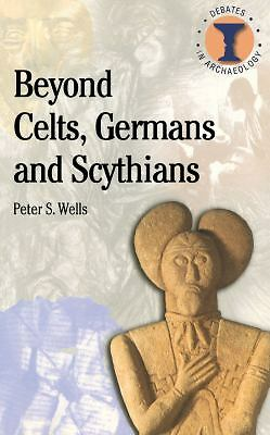Beyond Celts, Germans and Scythians: Archaeology and Identity in Iron Age Europe